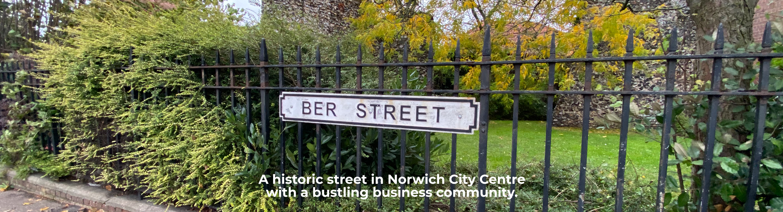 Ber Street is a historic street in Norwich City with many local businesses